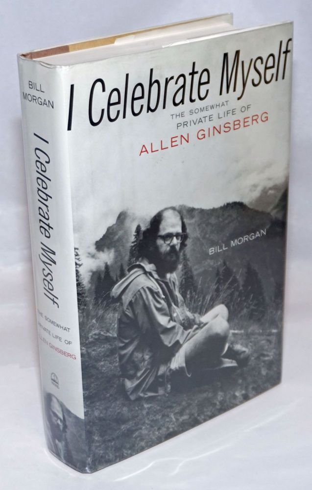 I celebrate myself; the somewhat private life of Allen Ginsberg. Bill Morgan.