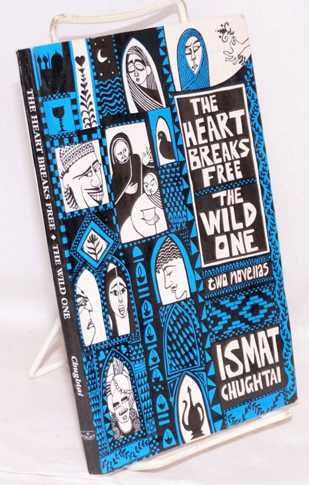 The heart breaks free & The wild one. Two novellas, translated by Tahira Naqvi. Ismat Chugtai.