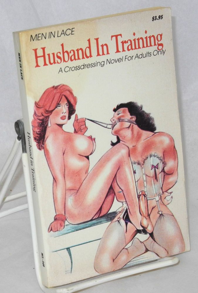 Husband in training; a crossdressing novel for adults only. Anonymous.