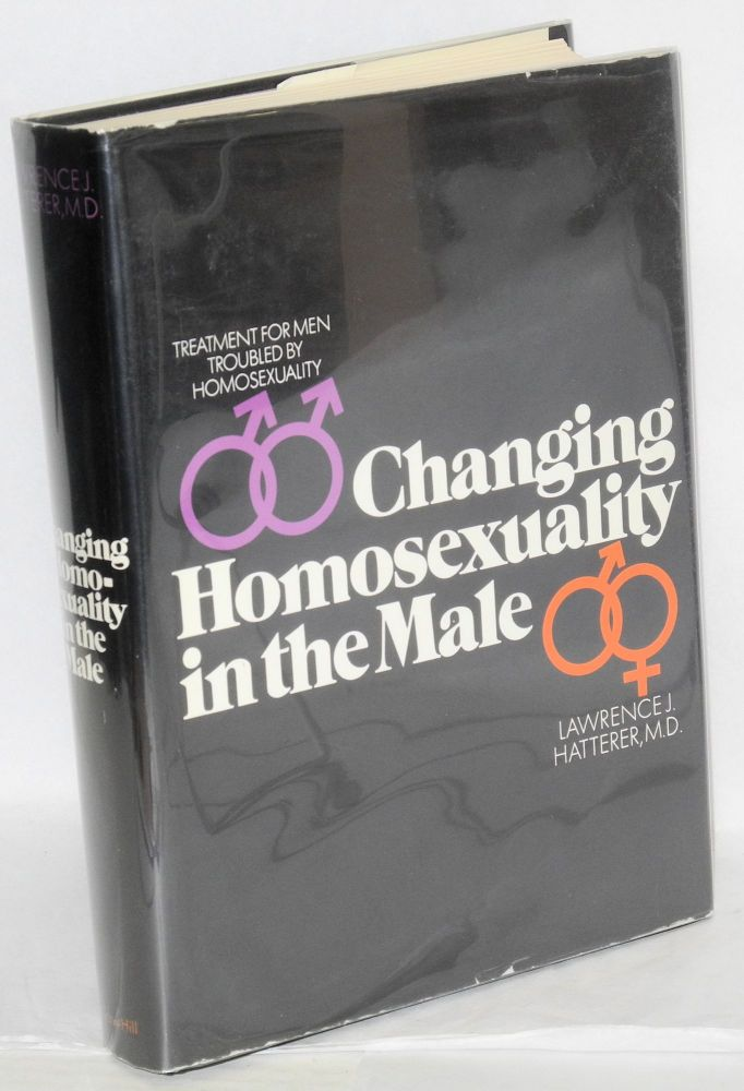Changing homosexuality in the male; treatment for men troubled by homosexuality. Lawrence J. Hatterer, M. D.