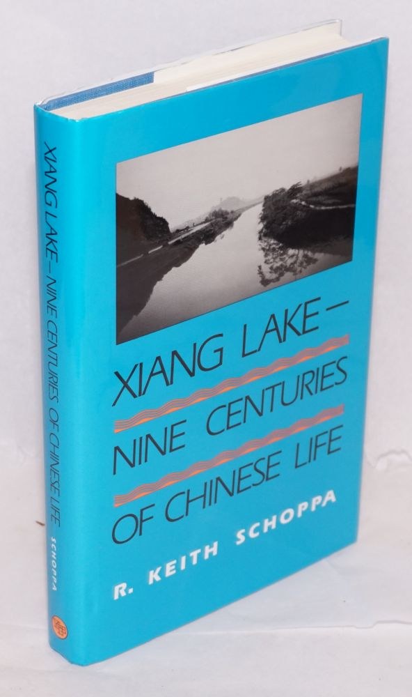 Xiang Lake-- nine centuries of Chinese life. R. Keith Schoppa.