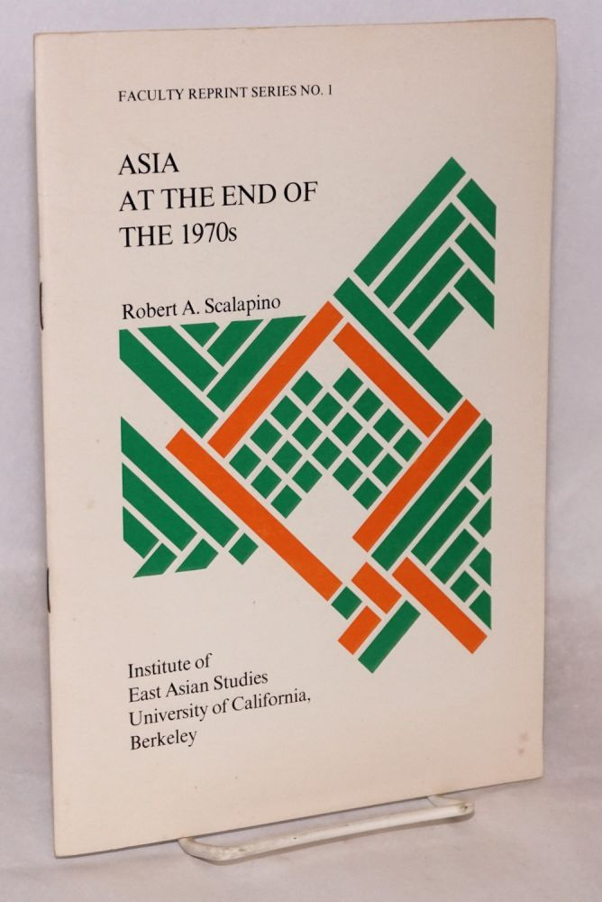 Asia at the end of the 1970s reprinted from Foreign Affairs, an American quarterly review. Robert A. Scalapino.