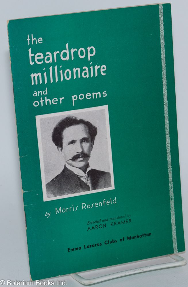 The Teardrop Millionaire and Other Poems. Selected and Translated by Aaron Kramer with a critical evaluation By Kalman Marmor and a biographical sketch By Aaron Kramer. Morris Rosenfeld.