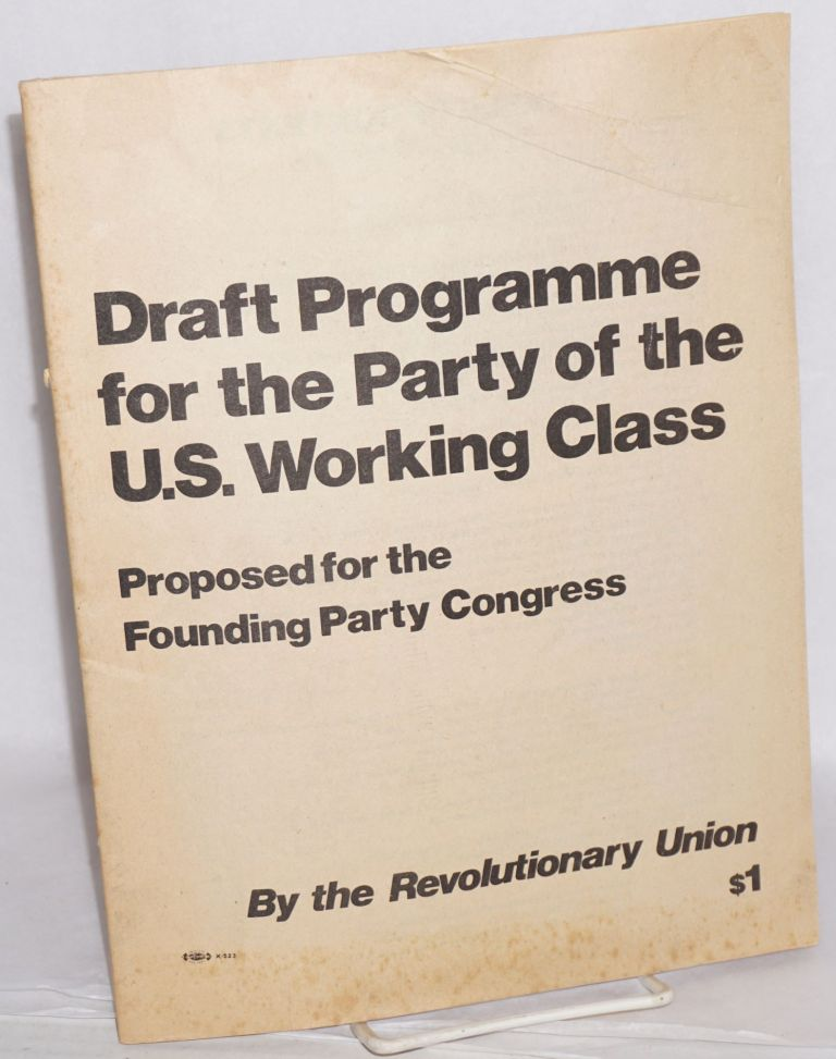 Draft programme for the party of the U.S. working class. Revolutionary Union.