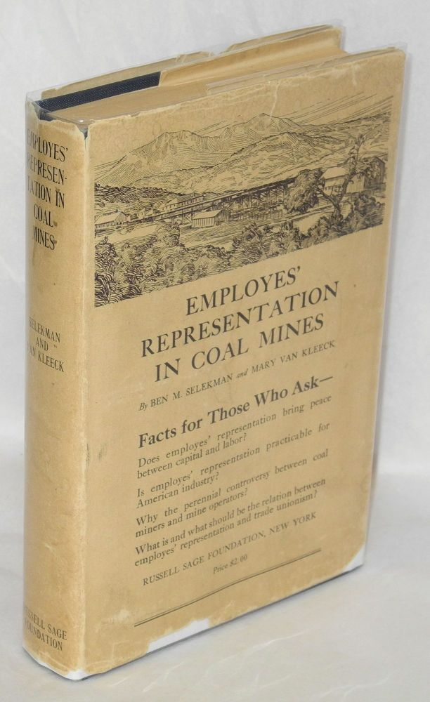 Employes' representation in coal mines; a study of the industrial representation plan of the Colorado Fuel and Iron Company. Benjamin Morris Selekman, Mary Van Kleeck.