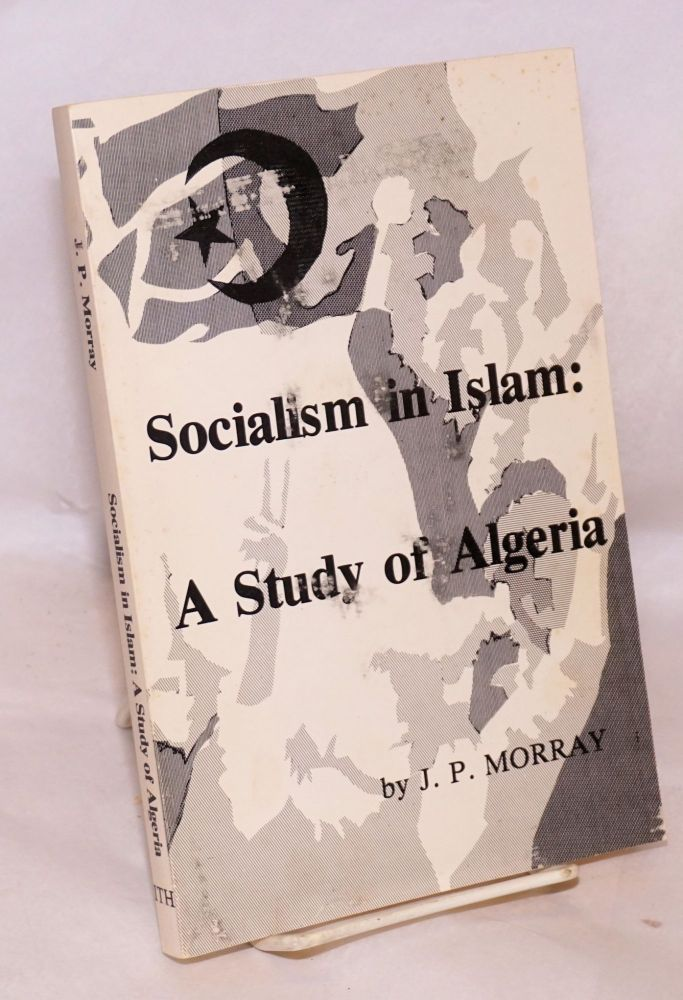 Socialism in Islam: a study of Algeria with a translation of excerpts from the Algerian National Charter (1976). J. P. Morray.