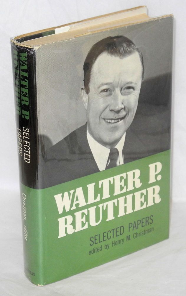 Selected papers. Edited and with an introduction by Henry M. Christman. Walter P. Reuther.