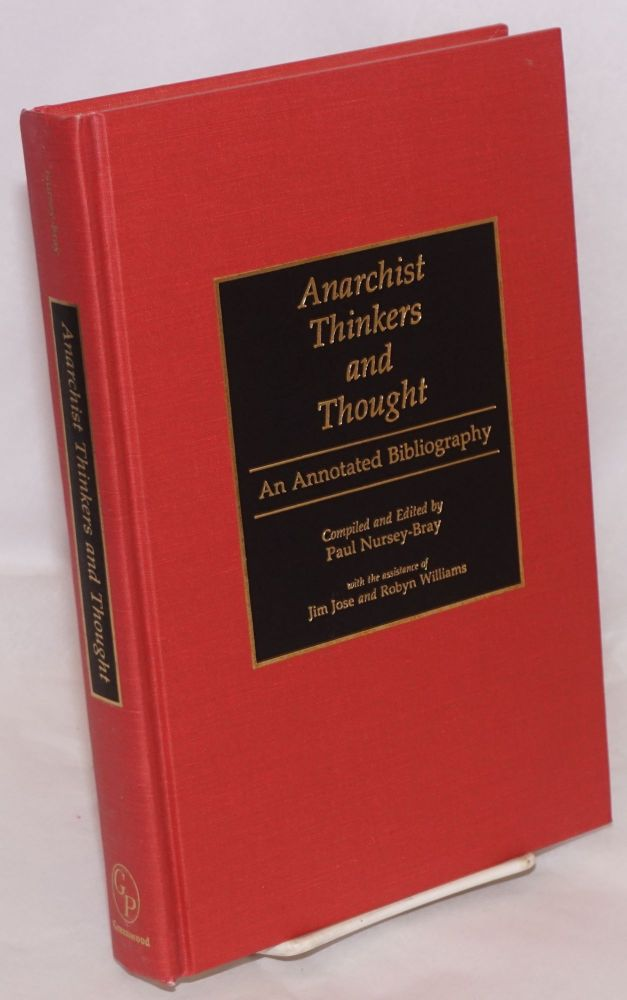 Anarchist Thinkers and Thought: An Annotated Bibliography. Paul Nursey-Bray, Jim Jose.
