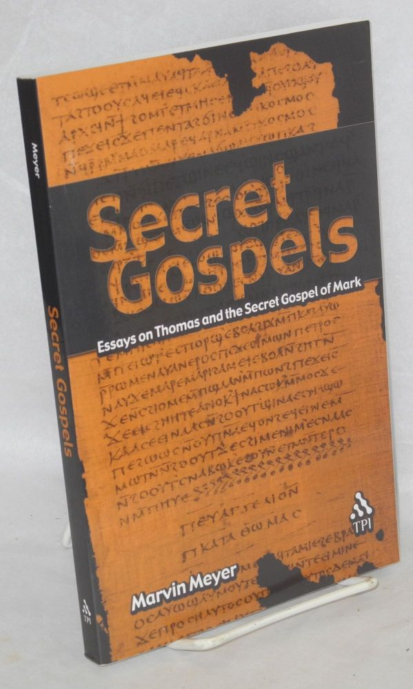 Secret Gospels; essays on Thomas and the Secret Gospel of Mark. Marvin Meyer.