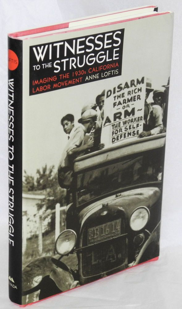 Witnesses to the struggle, imaging the 1930s California labor movement. Anne Loftis.