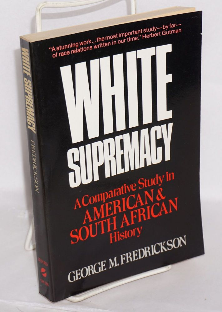 White supremacy; a comparative study in American and South African history. George M. Fredrickson.