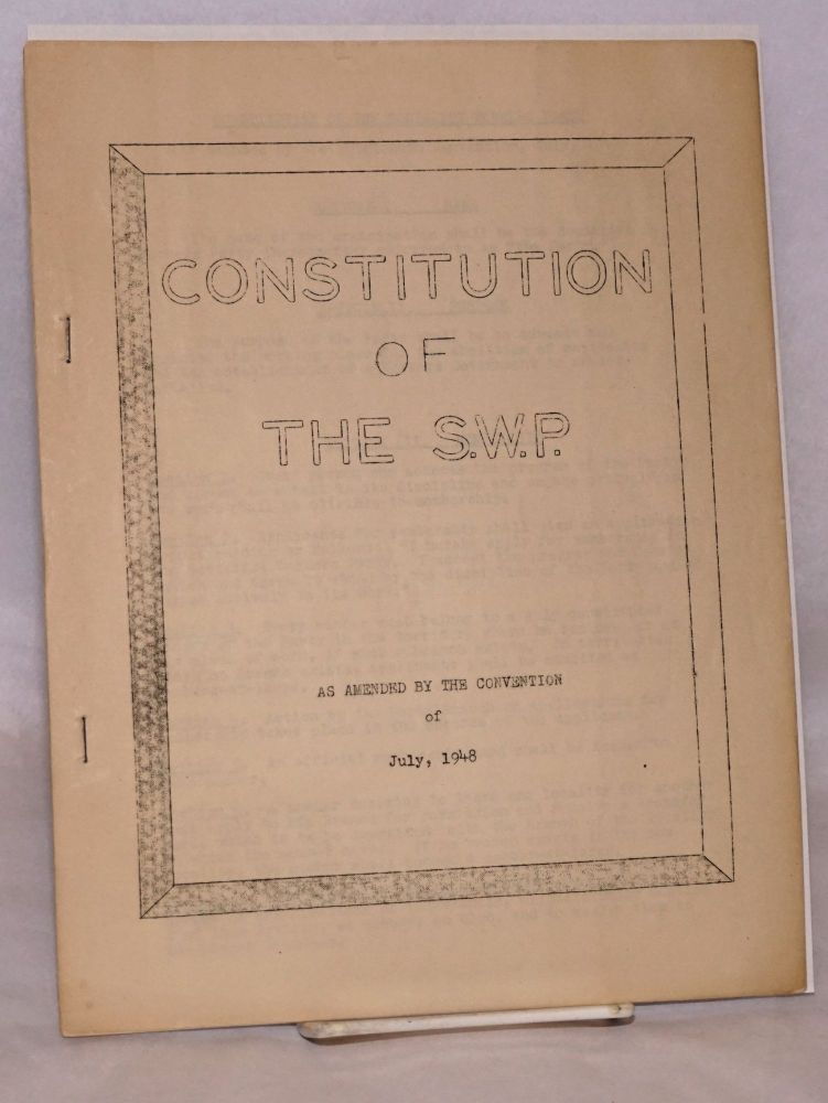 Constitution of the S.W.P. As amended by the convention of July 1948. Socialist Workers Party.