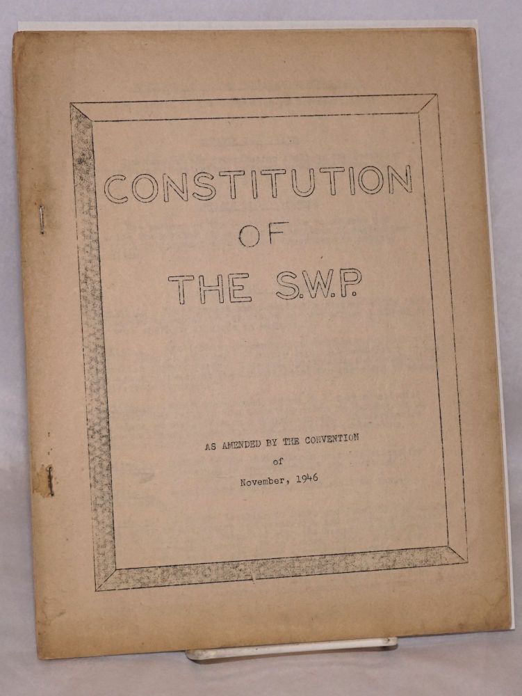 Constitution of the S.W.P. As amended by the convention of November 1946. Socialist Workers Party.