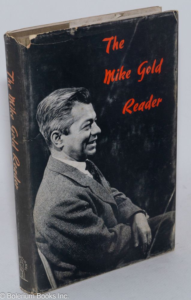 The Mike Gold reader, from the writings of Michael Gold. With an introduction by Samuel Sillen. Michael Gold.