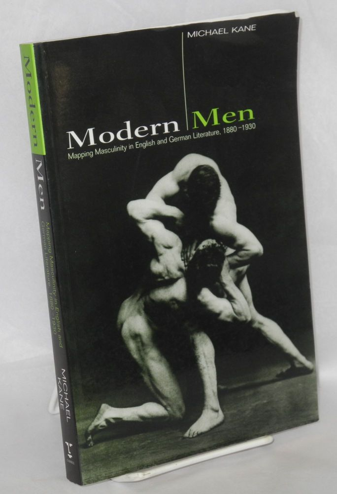 Modern men: mapping masculinity in English and German literature, 1880 - 1930. Michael Kane.