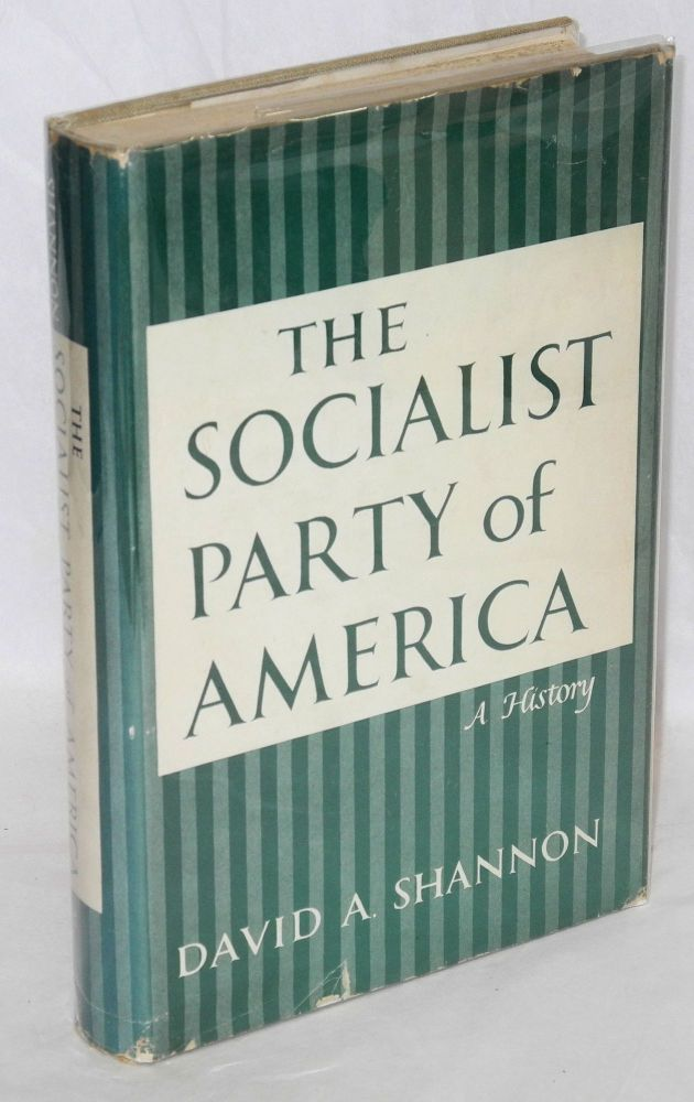 The Socialist Party of America; a history. David A. Shannon.