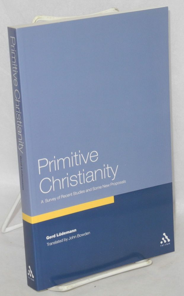 "Primitive Christianity, a survey of recent studies and some new proposals. Translated by John Bowden. Gerd Ludemann, sometimes found as ""Luedemann."