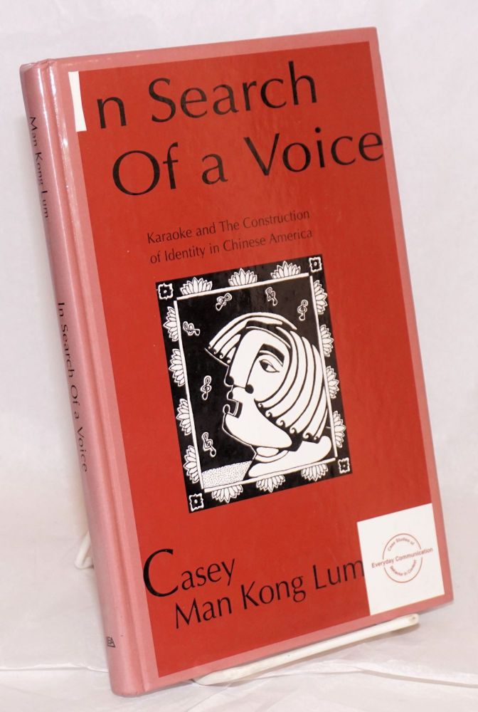 In Search of a Voice: karaoke and the construction of identity in Chinese America. Casey Man Kong Lum.