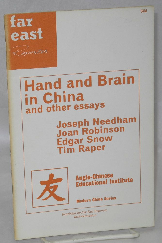 Hand and Brain in China and other essays. Joseph Needham, Joan Robinson, Edgar Snow, Tim Raper.