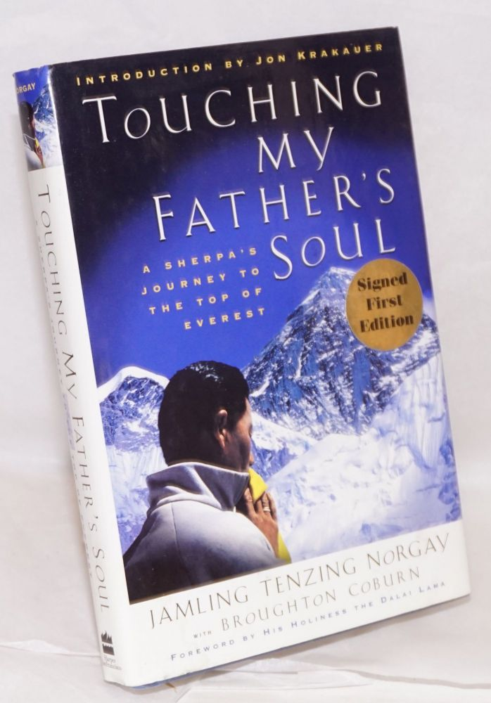 Touching my Father's Soul; a Sherpa's journey to the top of Everest. Foreword by his holiness the Dalai Lama; introduction by Jon Krakauer. Jamling Tenzing Norgay, , Broughton Coburn.