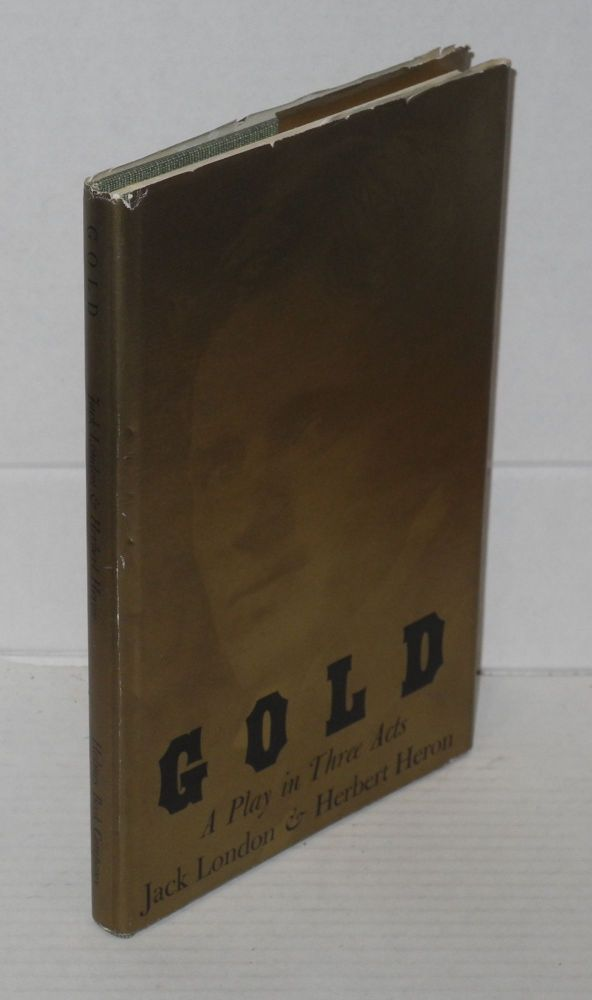 Gold: a play in three acts. Jack London, Herbert Heron.