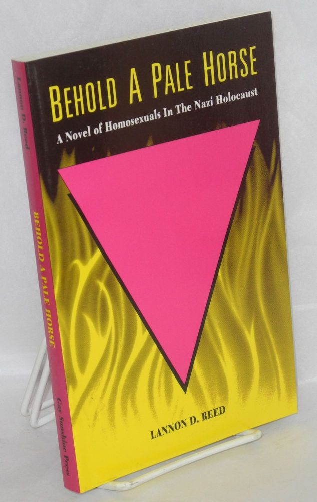 Behold a pale horse; a novel of homosexuals in the Nazi holocaust. Lannon D. Reed.