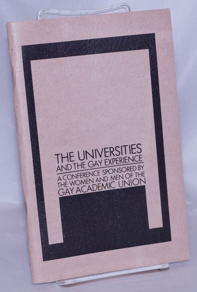 The universities and the gay experience; proceedings of the conference sponsored by the women and men of the Gay Academic Union, November 23 and 24, 1973. John d'Emilio Gay Academic Union, , Martin Duberman, Barbara Gittings.
