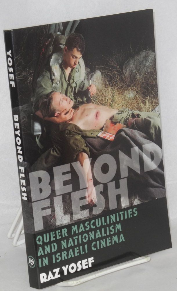 Beyond flesh: queer masculinities and nationalism in Israeli cinema. Raz Yosef.