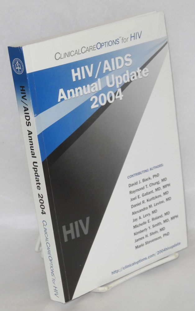 HIV/AIDS annual update 2004 incorporating the proceedings of the 14th annual Clinical Care Options for HIV Symposium, Ritz-Carlton, South Beach, Miami, Florida April 29 - May 2, 2004. John P. Phair, Edward King.