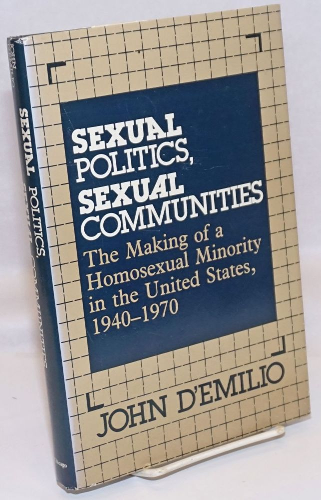 Sexual politics, sexual communities; the making of a homosexual minority in the United States 1940-1970. John d'Emilio.