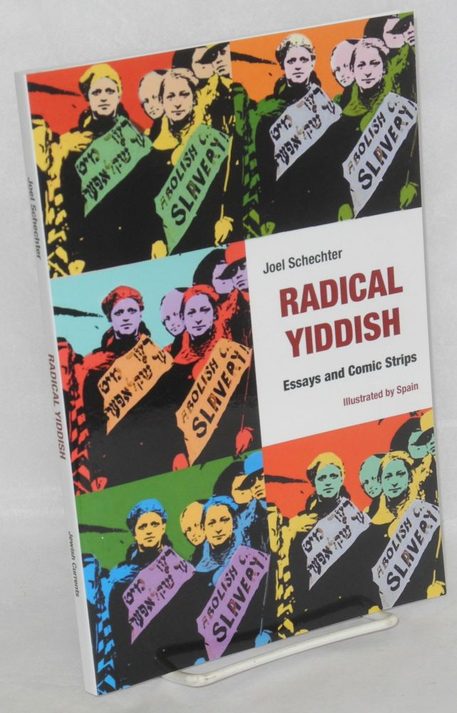 Radical Yiddish Essays and Comic Strips. Illustrated by Spain. Joel Schechter, Spain Rodriguez.