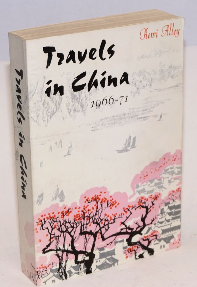 Travels in China 1966-71. Rewi Alley.