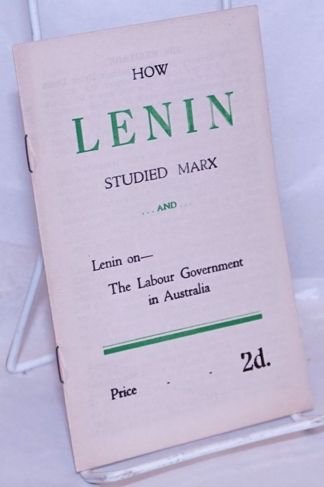 How Lenin studied Marx... and ... Lenin on the Labour Government in Australia. V. I. Lenin.