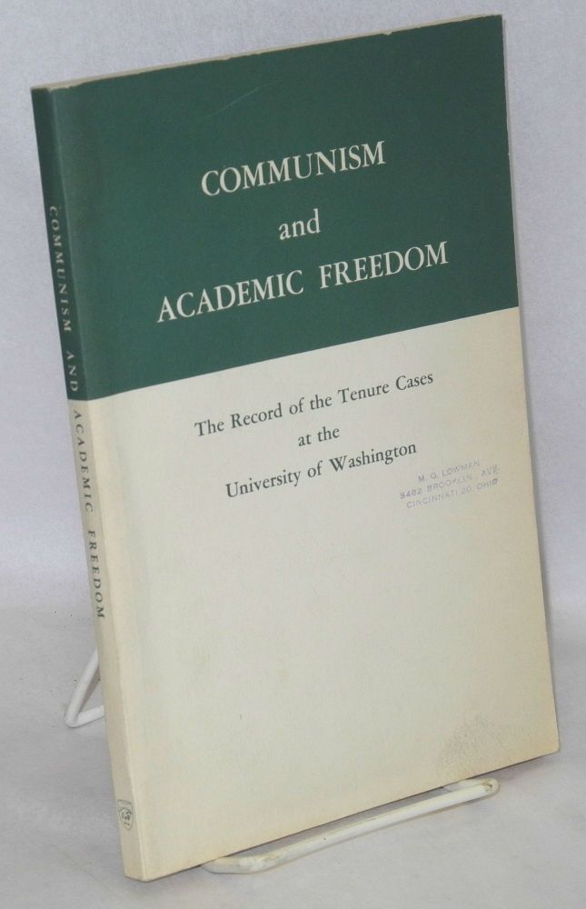 Communism and academic freedom; the record of the tenure cases at the University of Washington including the findings of the Committee on Tenure and Academic Freedom and the president's recommendations. Raymond B. Allen.