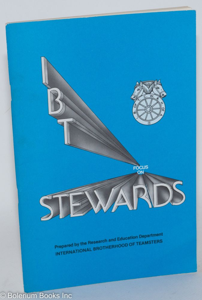 Steward's manual (cover title IBT focus on stewards). Research, International Brotherhood of Teamsters Education Department.