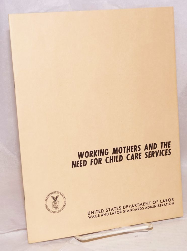 Working mothers and the need for child care services June 1968. United States Department of Labor.