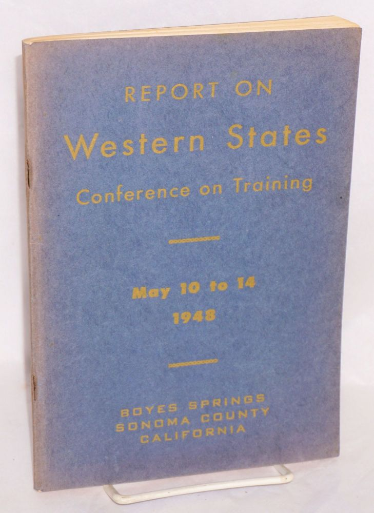 Report of the First Western States Conference on Training: Boyes Hot Springs, California, May 10 - 14, 1948. Division of Apprenticeship Standards State of California Department of Industrial Relations.