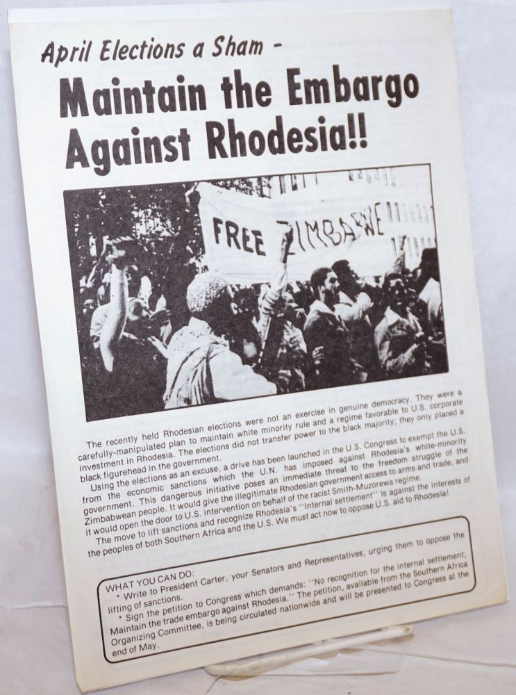 April elections a sham - Maintain the embargo against Rhodesia [handbill]