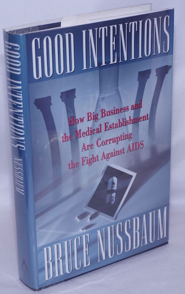 Good intentions; how big business and the medical establishment are corrupting the fight against AIDS. Bruce Nussbaum.