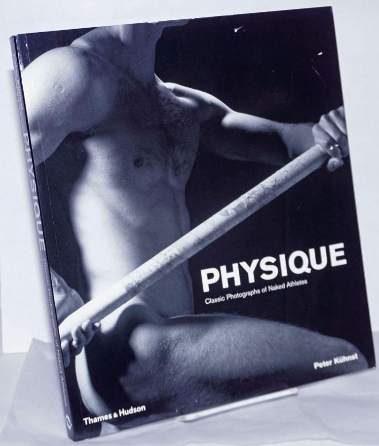 Physique: classic photographs of naked athletes. Walter Borgers, Peter Kühnst, text, editing.