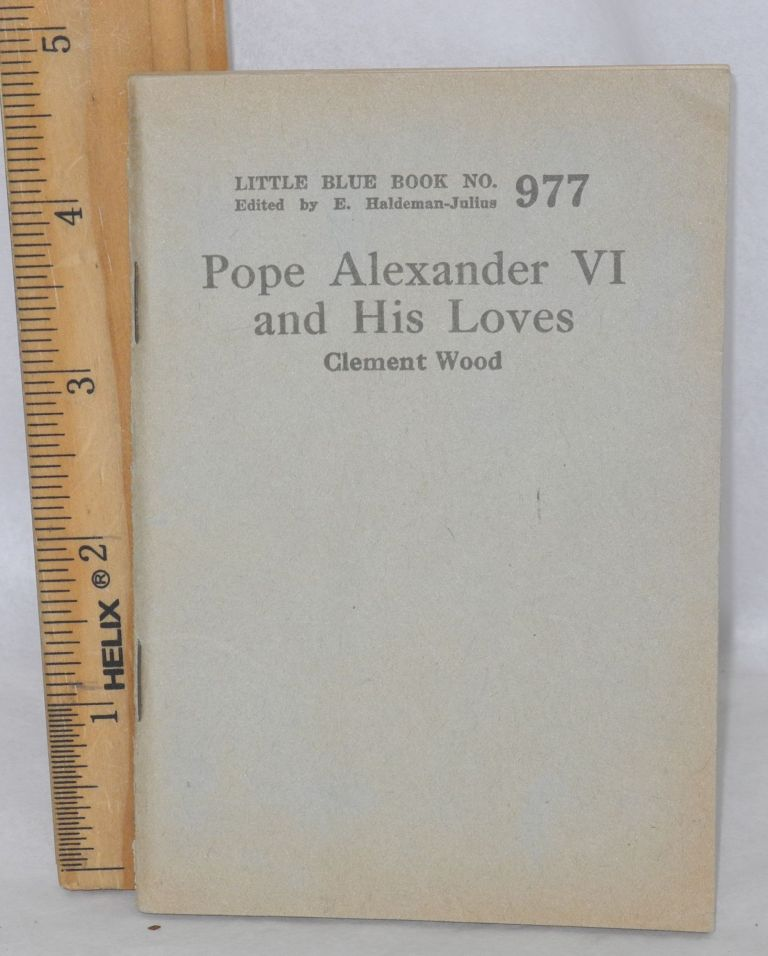 Pope Alexander VI and his loves. Clement Wood.