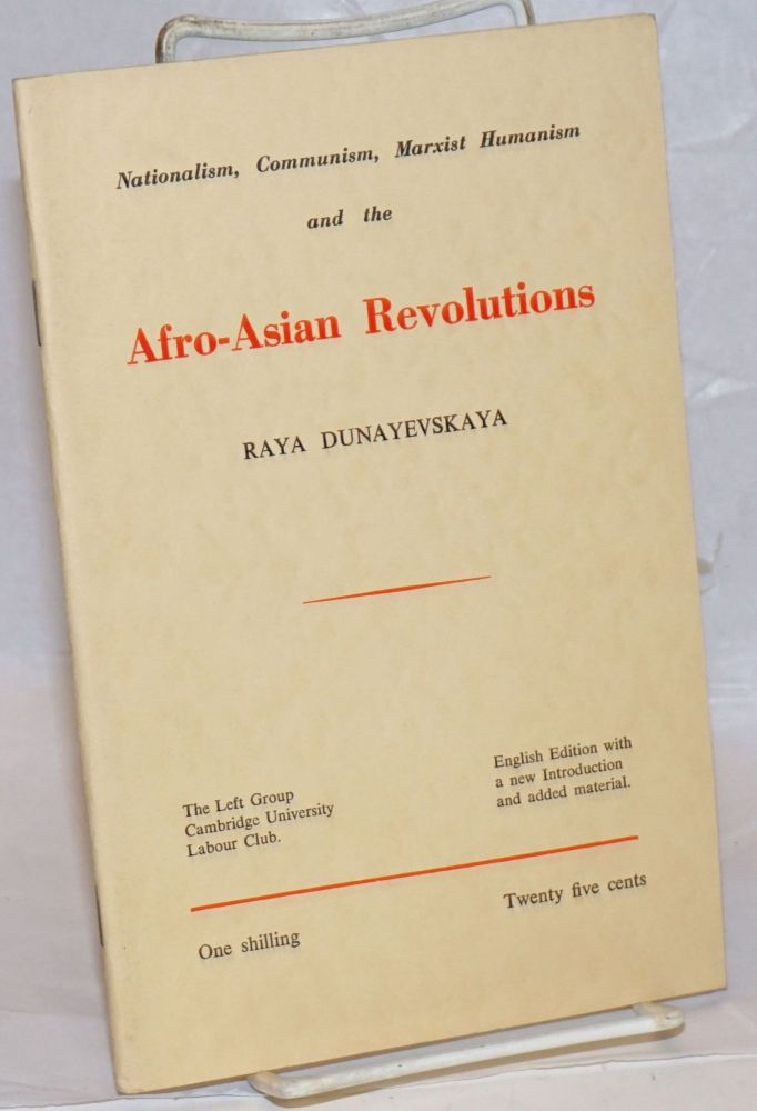 Nationalism, communism, Marxist humanism and the Afro-Asian revolutions. English edition with a new introduction and added material [by Peter Cadogan]. Raya Dunayevskaya.