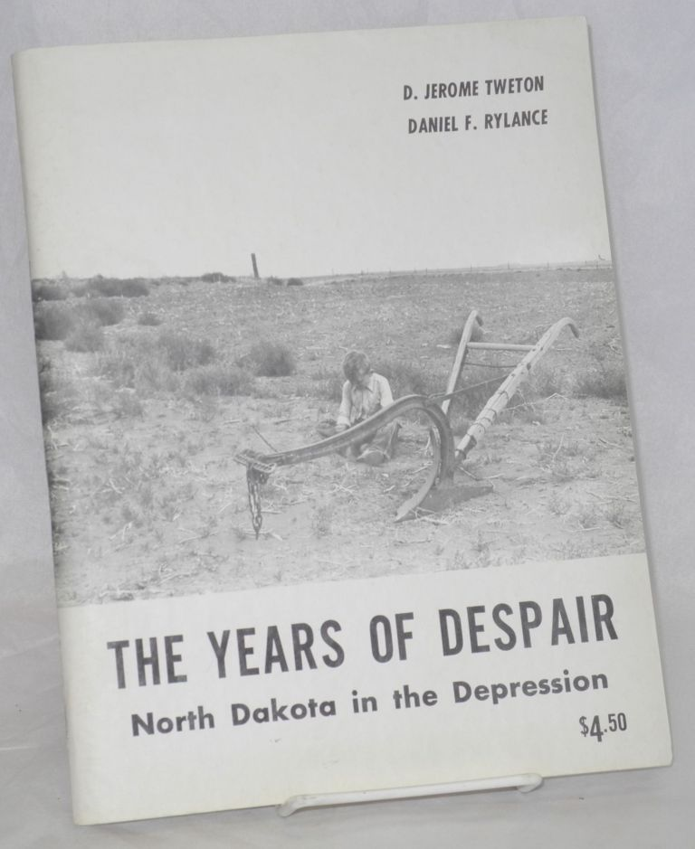 The years of despair, North Dakota in the Depression. D. Jerome Tweton, Daniel F. Rylance.