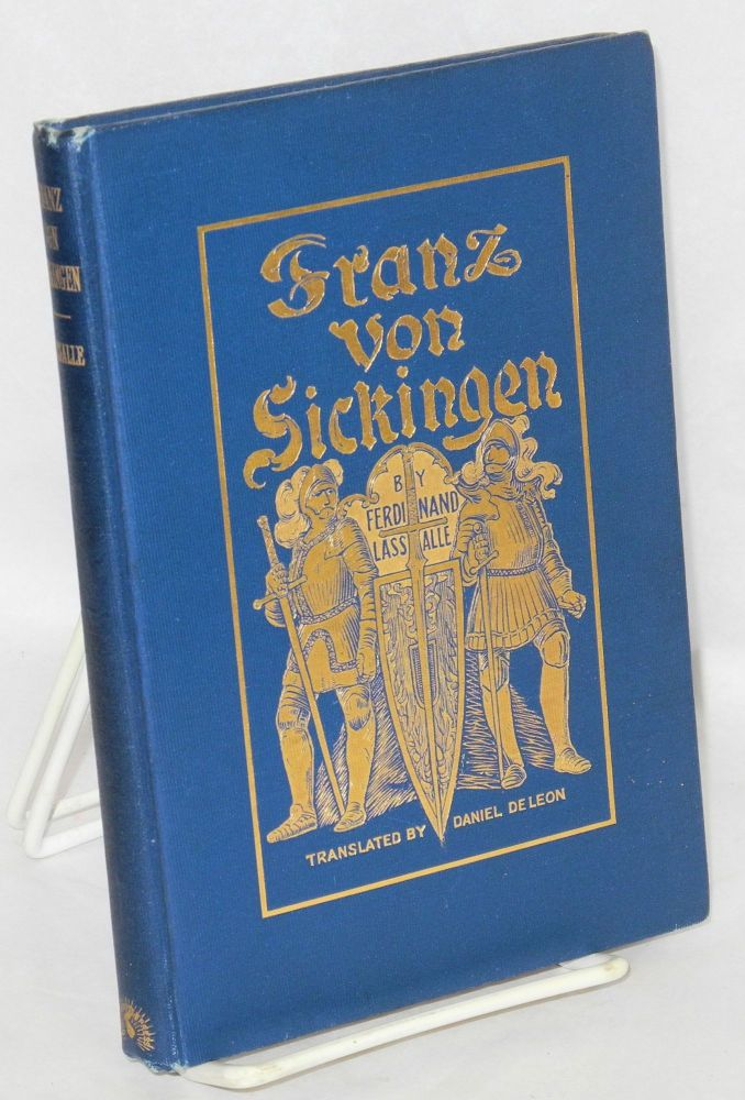Franz von Sickingen: a tragedy in five acts, translated from the German by Daniel de Leon. Ferdinand Lassalle.