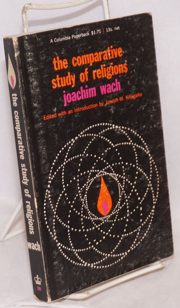 Comparative Study of Religions edited with introduction by Joseph M. Kitagawa. Joachim Wach.