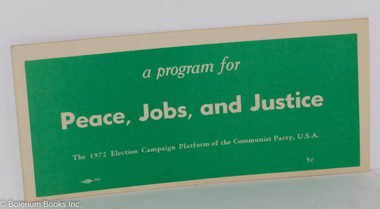 A program for peace, jobs and justice. The 1972 election campaign platform of the Communist Party, USA. USA Communisty Party.