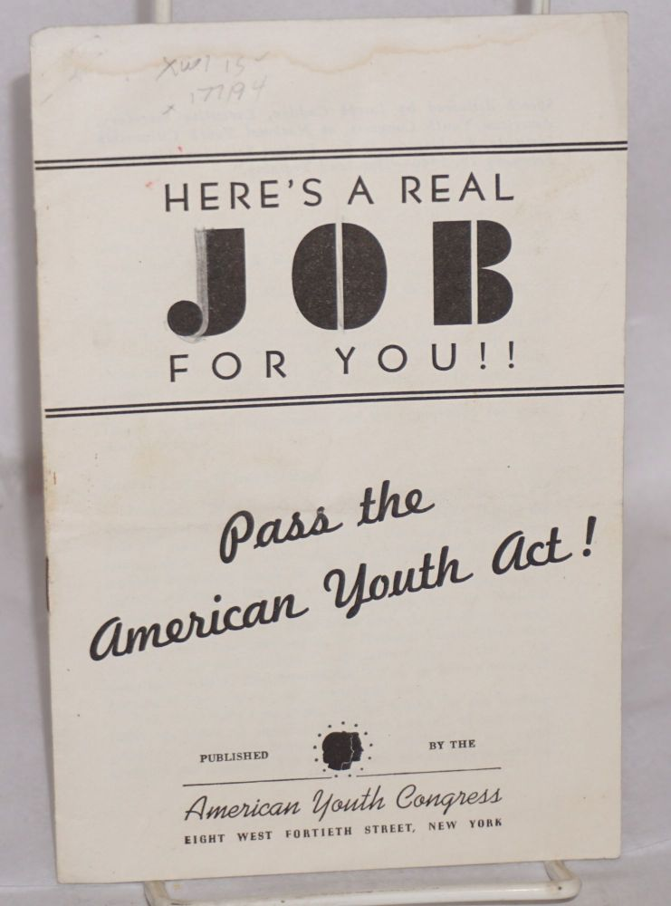 Here's a real job for you!! Pass the American Youth Act! Speech delivered by Joseph Cadden, Executive Secretary, American Youth Congress, at National Youth Citizenship Institute, Washington, D.C. Joseph Cadden.