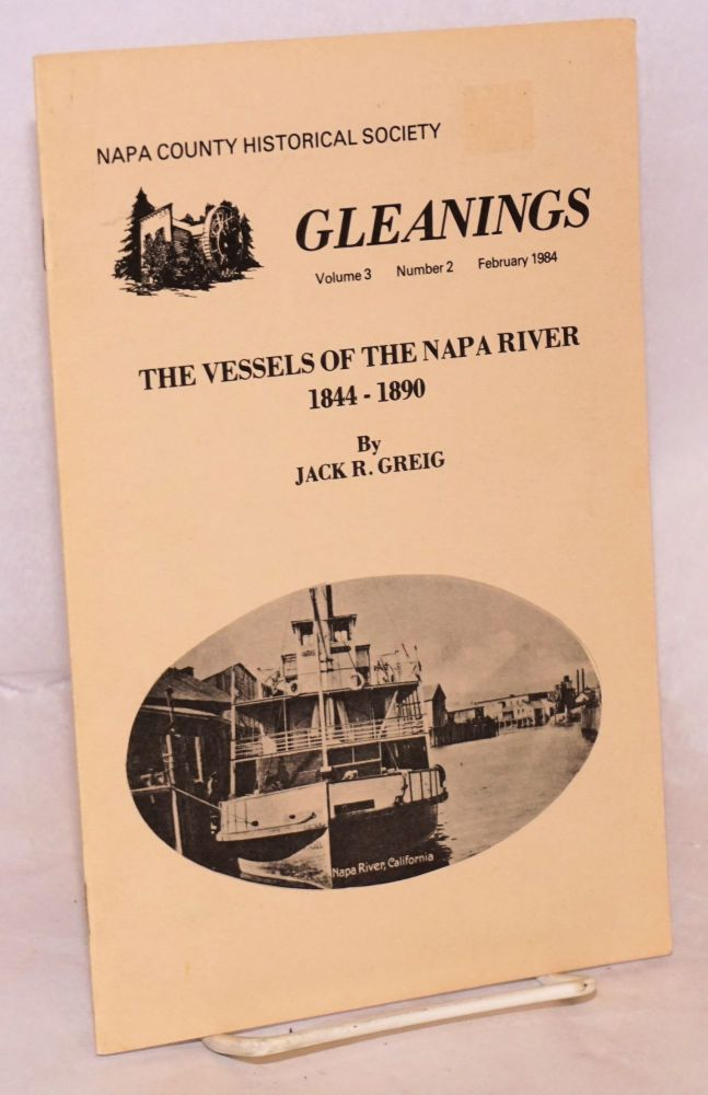 Gleanings: vol. 3, #2 February 1984; The vessels of the Napa River 1844-1890. Walter L. De Volid, Jack R. Greig.