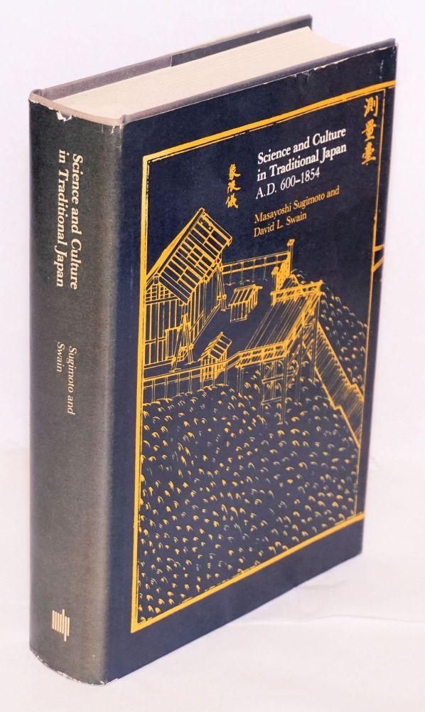Science and Culture in Traditional Japan A.D. 600-1854. Masayoshi Sugimoto, David L. Swain.