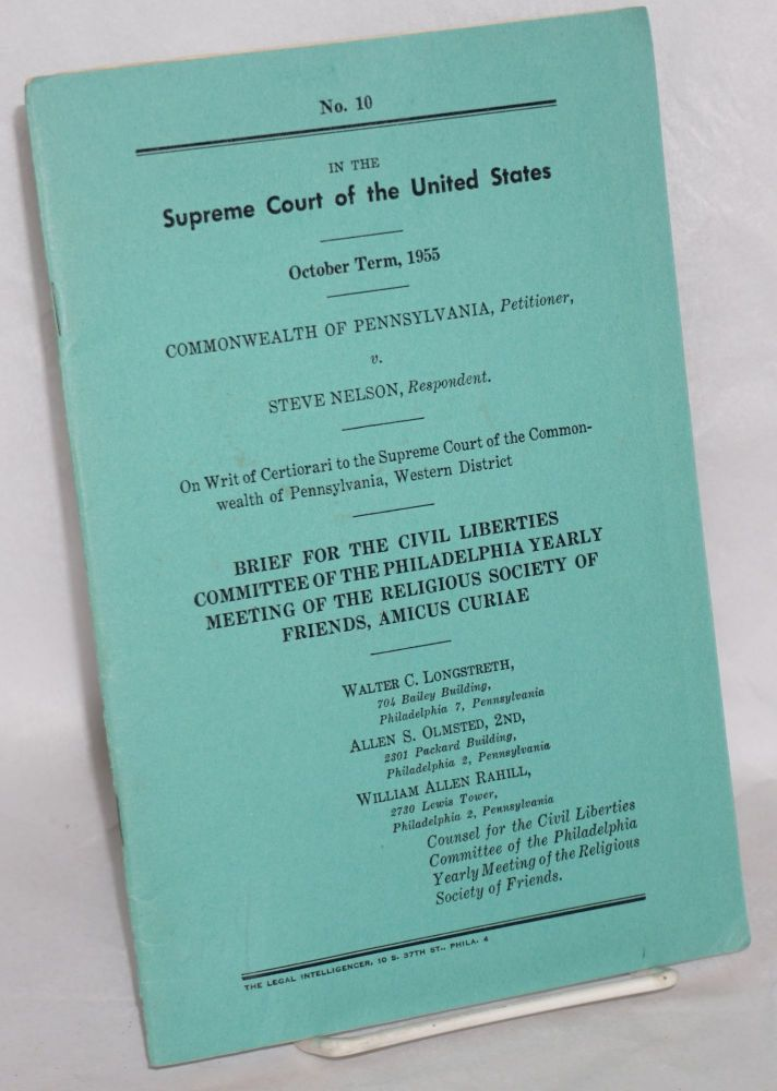 Brief for the Civil Liberties Committee of the Philadelphia yearly meeting of the Relifious Society of Friends, amicus curiae. In the Supreme Court of the United States, October Term, 1955. Commonwealth of Pennsylvania, petitioner, v. Steve Nelson, respondent. Walter C. Longstreth, counsel, William Allen Rahill, Allen S. Olmsted.